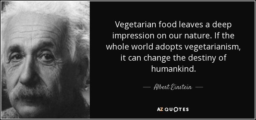 quote-vegetarian-food-leaves-a-deep-impression-on-our-nature-if-the-whole-world-adopts-vegetarianism-albert-einstein-75-77-28